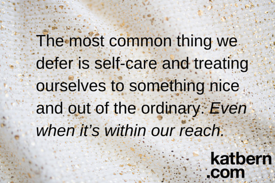 Want to feel better? The most common thing we defer is self-care and treating ourselves to something nice and out of the ordinary. Even when it's within our reach. Read more at katbern.com/the-one-unexpected-thing-you-need-to-start-doing-if-you-want-to-feel-better