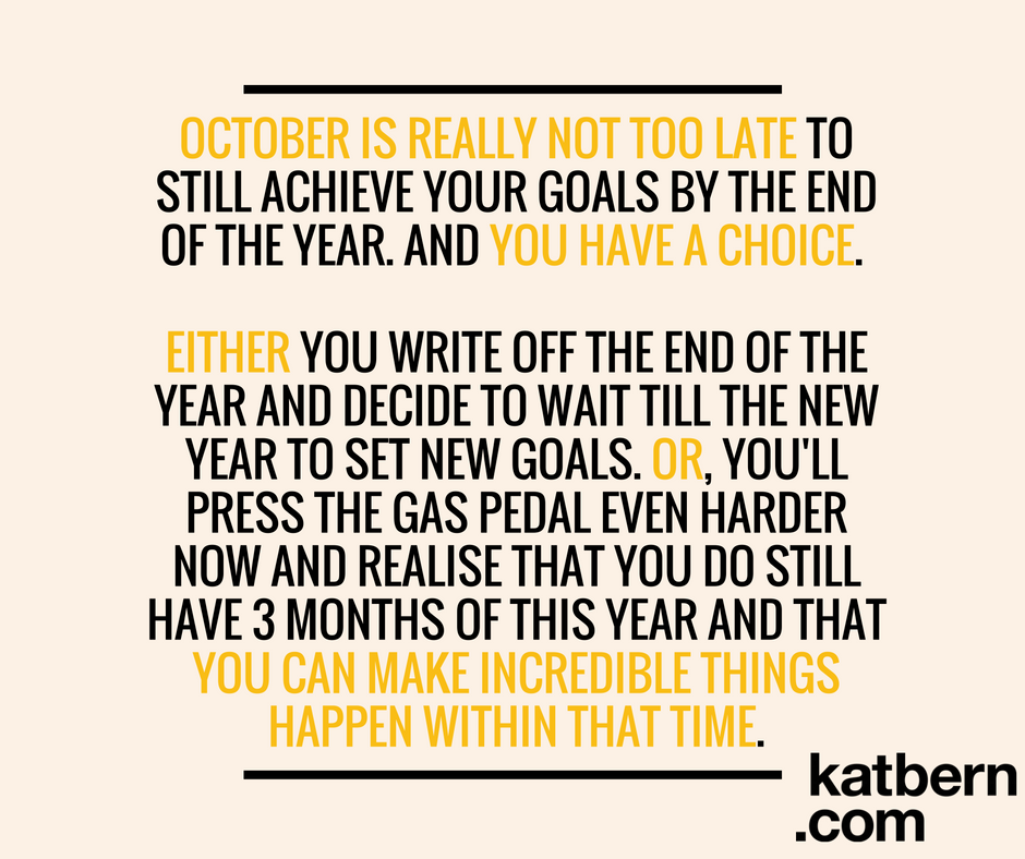 Setting goals in October? No, that's not crazy. Crazy would be NOT to. Click here to read about how you can take the last 90 days of the year and turn them into a productive and meaningful time that gets you closer to where you want to be: https://www.katbern.com/lets-make-magic-october/