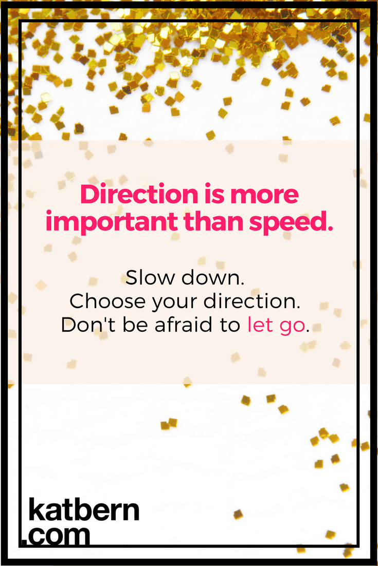 Direction is more important than speed - read more right here: https://www.katbern.com/leaving-people-behind-grow-essential/